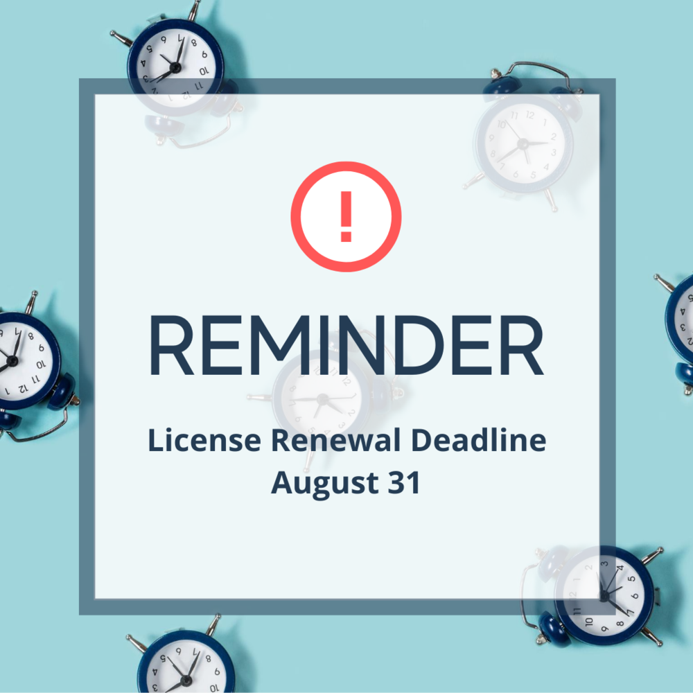 REMINDER: License Renewal Deadline on August 31